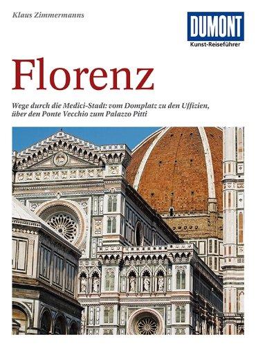 DuMont Kunst Reiseführer Florenz: Wege durch die Medici-Stadt: vom Domplatz zu den Uffizien, über den Ponte Vecchio zum Palazzo Pitti