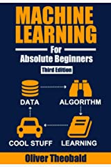 Machine Learning for Absolute Beginners: A Plain English Introduction (Third Edition) (Python for Data Science Book 3) Kindle Edition