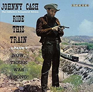 Ride This Train + Now, There Was A Song! + 7 Bonus Tracks by Johnny Cash (2012-05-15)