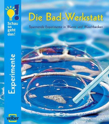 Die Bad-Werkstatt: Spannende Experimente in Wanne und Waschbecken