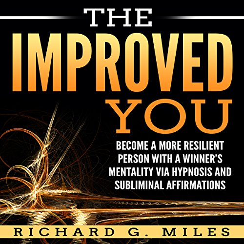 The Improved You: Become a More Resilient Person with a Winner's Mentality via Hypnosis and Subliminal Affirmations audiobook cover art