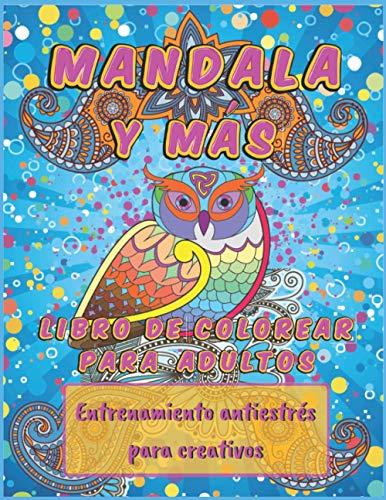 Mandala y Más: Libro de Colorear Para Adultos, Entrenamiento Antiestrés Para Creativos