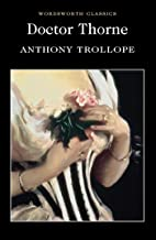 Doctor Thorne: A Barsetshire Novel (Wordsworth Classics)
