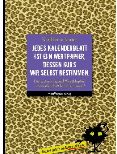 Jedes Kalenderblatt ist ein Wertpapier, dessen Kurs wir selbst bestimmen: Die ersten Original WortHupferl ... bedenklich und bedenkenswert!