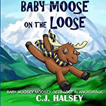 Baby Moose on the Loose: Moosey Moosey Lost in Anchorage