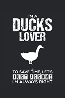 I'M A Ducks Lover To Save Time, Let'S Just Assume I'M Always Right: Ducks Notebook, Lined Notebook / Journal / Diary Gift,...