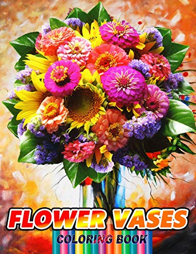 FLOWER VASES Coloring Book: Amazing Flower Vase Coloring book for Adults Awesome Flower Coloring Pages Stress Relieving and Relaxation