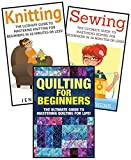 Sewing for Beginners: Knitting and Quilting: The Ultimate 3 in 1 Sewing, Knitting and Quilting Box Set: Book 1: Sewing + Book 2: Knitting + Book 3: Quilting ... - Knitting - Quilting) (English Edition)