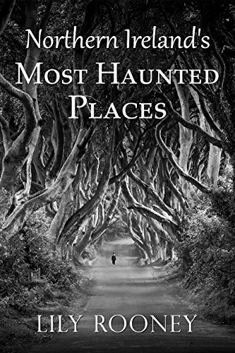 Northern Ireland's Most Haunted Places by [Lily Rooney]