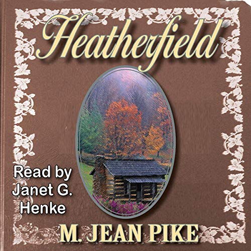 Heatherfield                   By:                                                                                                                                 M. Jean Pike                               Narrated by:                                                                                                                                 Janet G. Henke                      Length: 8 hrs and 23 mins     Not rated yet     Overall 0.0
