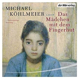 Das Mädchen mit dem Fingerhut                   Autor:                                                                                                                                 Michael Köhlmeier                               Sprecher:                                                                                                                                 Michael Köhlmeier                      Spieldauer: 3 Std. und 15 Min.     55 Bewertungen     Gesamt 4,3