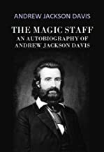 The Magic Staff: An Autobiography of  Andrew Jackson Davis (1871) (Linked Table of Contents)