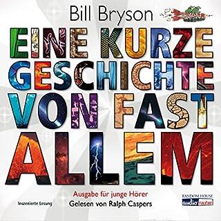 Eine kurze Geschichte von fast allem. Ausgabe für junge Hörer                   Autor:                                                                                                                                 Bill Bryson                               Sprecher:                                                                                                                                 Ralph Caspers                      Spieldauer: 2 Std. und 20 Min.     61 Bewertungen     Gesamt 4,2