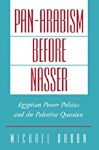 Pan-Arabism Before Nasser: Egyptian Power Politics and the Palestine Question