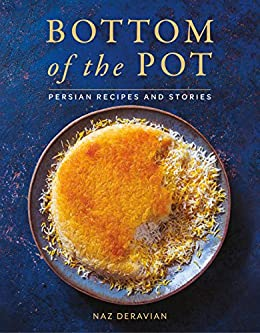 Bottom of the Pot: Persian Recipes and Stories by [Naz Deravian]