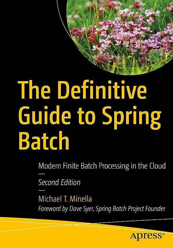 課す過激派資産The Definitive Guide to Spring Batch: Modern Finite Batch Processing in the Cloud (English Edition)