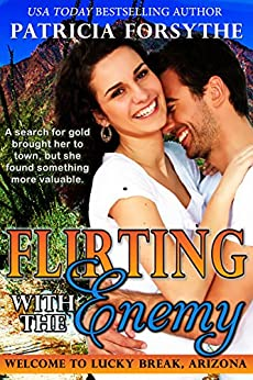 Flirting with the Enemy (Welcome to Lucky Break, Arizona Book 2) by [Patricia Forsythe]