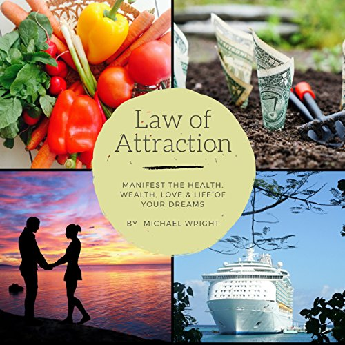 Law of Attraction: Manifest the Health, Wealth, Love & Life of Your Dreams Audiobook By Michael Wright cover art