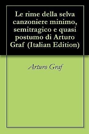 Le rime della selva canzoniere minimo, semitragico e quasi postumo di Arturo Graf