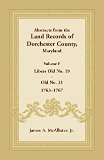 Abstracts from the Land Records of Dorchester County, Maryland, Volume F: 1763-1767