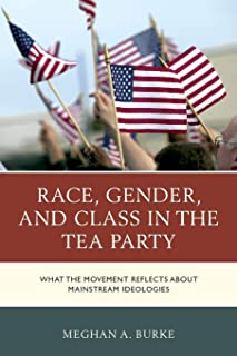 Race, Gender, and Class in the Tea Party: What the Movement Reflects about Mainstream Ideologies
