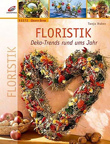 Floristik: Deko-Trends rund ums Jahr (Creativ Extra)