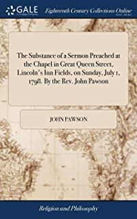 The Substance of a Sermon Preached at the Chapel in Great Queen Street, Lincoln's Inn Fields, on Sunday, July 1, 1798. by the Rev. John Pawson