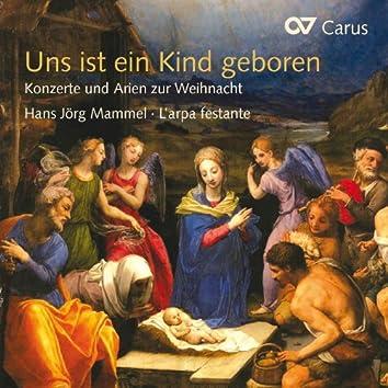 Uns ist ein Kind geboren - Konzerte und Arien zur Weihnacht