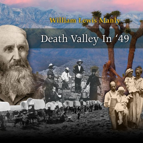 Death Valley In '49                   By:                                                                                                                                 William Lewis Manly                               Narrated by:                                                                                                                                 Andre Stojka                      Length: 15 hrs and 43 mins     11 ratings     Overall 4.4