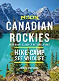 Moon Canadian Rockies: With Banff & Jasper National Parks (Tenth Edition): Hike, Camp, See Wildlife (Travel Guide)