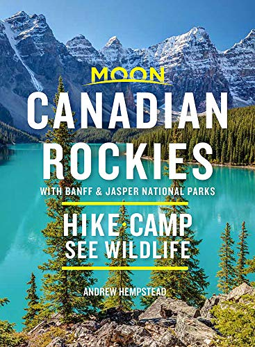 Compare Textbook Prices for Moon Canadian Rockies: With Banff & Jasper National Parks: Hike, Camp, See Wildlife Travel Guide 10 Edition ISBN 9781640498815 by Hempstead, Andrew
