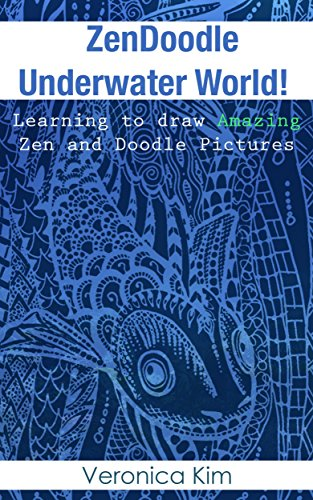 Zen Doodle Underwater World!: Learning to draw Amazing Zen and Doodle Pictures (English Edition)