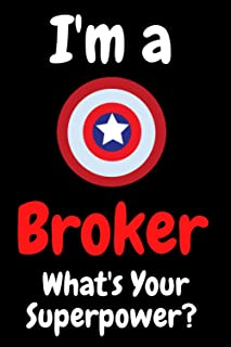 I'm A Broker What's Your Superpower: 100 Pages Blank Lined Notebook Inspirational And Motivational Journal Gift For Broker...