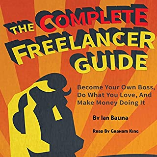 The Complete Freelancer Guide     Become Your Own Boss, Do What You Love, and Make Money Doing It              By:                                                                                                                                 Peer Hustle,                                                                                        Ian Balina                               Narrated by:                                                                                                                                 Graham King                      Length: 7 hrs and 32 mins     2 ratings     Overall 5.0