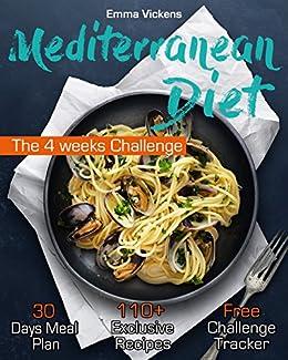 Mediterranean Diet: The 4 weeks Challenge (Mediterranean Diet Cookbook, Mediterranean Diet for Beginners, Mediterranean Diet Meal Plan) (English Edition) von [Emma Vickens]