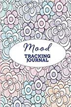 """Mood Tracking Journal: Monitor Your Emotions and General Wellbeing Journal, Keep Track of Your Depression & Anxiety Levels, Daily Mood Diary Record ... 6""""x9"""" 120 pages. (Mental Health Log Book)"""