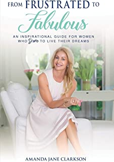 From Frustrated to Fabulous: An Inspirational Guide for Women Who Dare to Live their Dreams