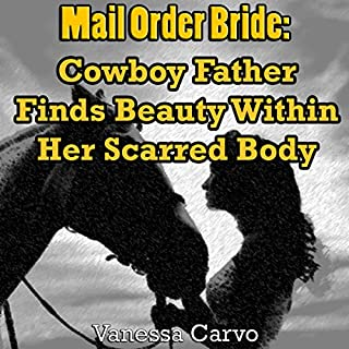 Mail Order Bride: Cowboy Father Finds Beauty Within Her Scarred Body audiobook cover art