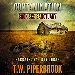 Contamination: Sanctuary, Book 6                   Written by:                                                                                                                                 T.W. Piperbrook                               Narrated by:                                                                                                                                 Troy Duran                      Length: 4 hrs and 55 mins     1 rating     Overall 5.0