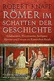 Römer im Schatten der Geschichte: Gladiatoren, Prostituierte, Soldaten: Männer und Frauen im...