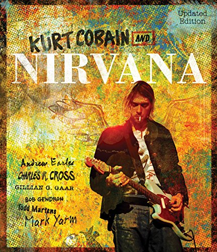 Kurt Cobain and Nirvana - Updated Edition: The Complete Illustrated History