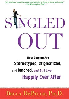 Singled Out: How Singles Are Stereotyped, Stigmatized, and Ignored, and Still Live Happily Ever After (English Edition)