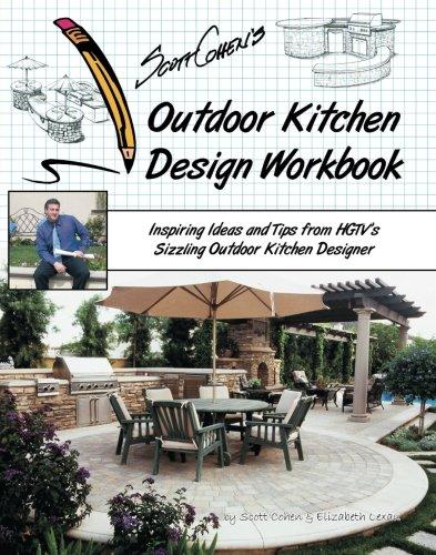 Compare Textbook Prices for Scott Cohen's Outdoor Kitchen Design Workbook: Inspiring Ideas and Tips from HGTV's Sizzling Outdoor Kitchen Designer 1 Edition ISBN 9781439212721 by Lexau, Elizabeth,Cohen, Scott
