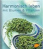 Leben in Harmonie: Gestalten mit Pflanzen nach Feng Shui (BLOOM's by Ulmer) - Gabriele Weimann