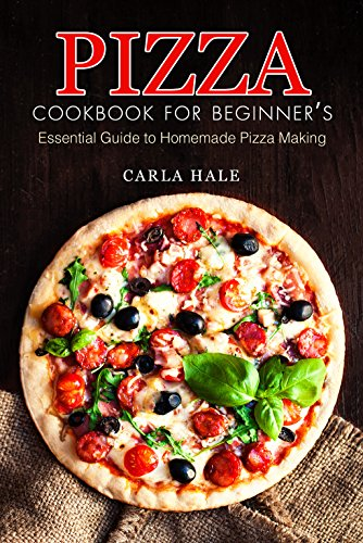 Pizza Cookbook for Beginner's: Essential Guide to Homemade Pizza Making (English Edition)