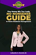 The Home Biz Tax Lady's No-Nonsense Guide to Home Business Management: The Only Book You'll Ever Need to Run a Profitable ...