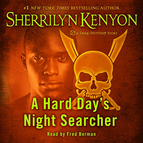 A Hard Day's Night Searcher                   Written by:                                                                                                                                 Sherrilyn Kenyon                               Narrated by:                                                                                                                                 Fred Berman                      Length: 2 hrs and 17 mins     2 ratings     Overall 4.5