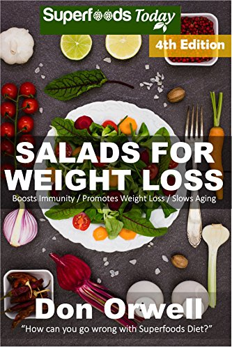 Salads for Weight Loss: Fourth Edition: Over 90 Quick & Easy Gluten Free Low Cholesterol Whole Foods