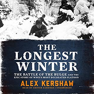 The Longest Winter     The Battle of the Bulge and the Epic Story of World War II's Most Decorated Platoon              By:                                                                                                                                 Alex Kershaw                               Narrated by:                                                                                                                                 Grover Gardner                      Length: 9 hrs and 42 mins     61 ratings     Overall 4.7