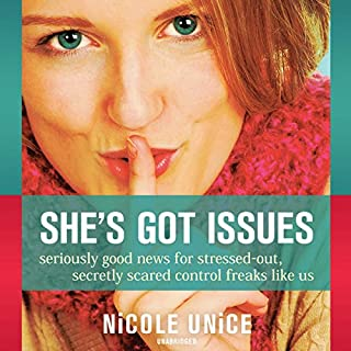 She's Got Issues     Seriously Good News for Stressed-Out, Secretly Scared Control Freaks like Us              By:                                                                                                                                 Nicole Unice                               Narrated by:                                                                                                                                 Nicole Unice                      Length: 7 hrs and 48 mins     7 ratings     Overall 4.9